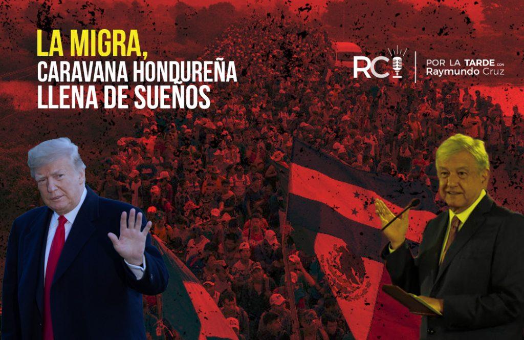 Migra Sueño Americano Caravana Migrante AMLO Trump hondureños