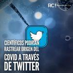 Rastreando el origen del COVID-19 en Twitter